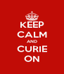 KEEP CALM AND CURIE ON - Personalised Poster A4 size