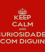 KEEP CALM AND CURIOSIDADES COM DIGUIN - Personalised Poster A4 size