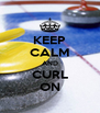 KEEP CALM AND CURL ON - Personalised Poster A4 size