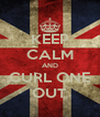 KEEP CALM AND CURL ONE OUT - Personalised Poster A4 size