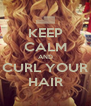 KEEP CALM AND CURL YOUR HAIR - Personalised Poster A4 size