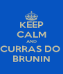 KEEP CALM AND CURRAS DO  BRUNIN - Personalised Poster A4 size