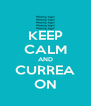 KEEP CALM AND CURREA ON - Personalised Poster A4 size
