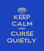KEEP CALM AND CURSE QUIETLY - Personalised Poster A4 size