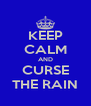 KEEP CALM AND CURSE THE RAIN - Personalised Poster A4 size