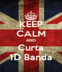 KEEP CALM AND Curta 1D Banda - Personalised Poster A4 size