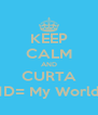 KEEP CALM AND CURTA 1D= My World - Personalised Poster A4 size