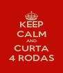 KEEP CALM AND CURTA 4 RODAS - Personalised Poster A4 size