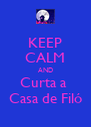 KEEP CALM AND Curta a  Casa de Filó - Personalised Poster A4 size