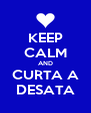 KEEP CALM AND CURTA A DESATA - Personalised Poster A4 size