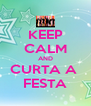 KEEP CALM AND CURTA A  FESTA - Personalised Poster A4 size