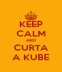 KEEP CALM AND CURTA A KUBE - Personalised Poster A4 size