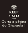 KEEP CALM AND Curta a página do Ghargula ! - Personalised Poster A4 size