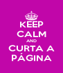 KEEP CALM AND CURTA A PÁGINA - Personalised Poster A4 size
