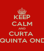 KEEP CALM AND CURTA  A QUINTA ONDA - Personalised Poster A4 size