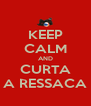 KEEP CALM AND CURTA A RESSACA - Personalised Poster A4 size