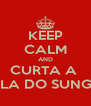 KEEP CALM AND CURTA A  VILA DO SUNGA - Personalised Poster A4 size