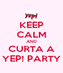 KEEP CALM AND CURTA A YEP! PARTY - Personalised Poster A4 size