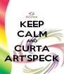 KEEP CALM AND CURTA ART'SPECK - Personalised Poster A4 size
