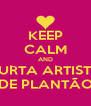 KEEP CALM AND CURTA ARTISTA DE PLANTÃO - Personalised Poster A4 size