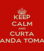 KEEP CALM AND CURTA BANDA TOMAÊ - Personalised Poster A4 size