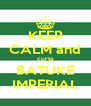 KEEP CALM and curta BATUKE IMPERIAL - Personalised Poster A4 size