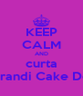 KEEP CALM AND curta Bruna Brandi Cake Desinger - Personalised Poster A4 size