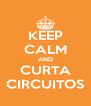 KEEP CALM AND CURTA CIRCUITOS - Personalised Poster A4 size