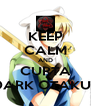 KEEP CALM AND CURTA DARK OTAKUS - Personalised Poster A4 size