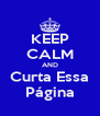 KEEP CALM AND Curta Essa Página - Personalised Poster A4 size