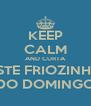 KEEP CALM AND CURTA ESTE FRIOZINHO DO DOMINGO - Personalised Poster A4 size
