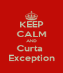 KEEP CALM AND Curta  Exception - Personalised Poster A4 size