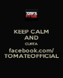 KEEP CALM AND CURTA facebook.com/ TOMATEOFFICIAL - Personalised Poster A4 size