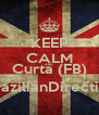 KEEP CALM AND Curta (FB) TheBrazilianDirectioners - Personalised Poster A4 size