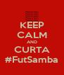 KEEP CALM AND CURTA #FutSamba - Personalised Poster A4 size