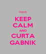 KEEP CALM AND CURTA GABNIK - Personalised Poster A4 size