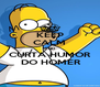 KEEP CALM AND CURTA HUMOR  DO HOMER - Personalised Poster A4 size