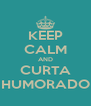 KEEP CALM AND CURTA HUMORADO - Personalised Poster A4 size
