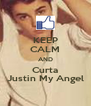 KEEP CALM AND Curta Justin My Angel - Personalised Poster A4 size