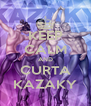 KEEP CALM AND CURTA KAZAKY - Personalised Poster A4 size
