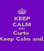 KEEP CALM AND Curta  Keep Calm and. - Personalised Poster A4 size