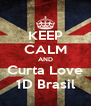 KEEP CALM AND Curta Love 1D Brasil - Personalised Poster A4 size