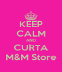 KEEP CALM AND CURTA M&M Store - Personalised Poster A4 size