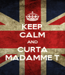 KEEP CALM AND CURTA MADAMME T - Personalised Poster A4 size