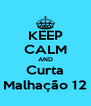 KEEP CALM AND Curta Malhação 12 - Personalised Poster A4 size