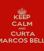 KEEP CALM AND  CURTA MARCOS BELLI - Personalised Poster A4 size