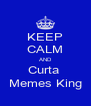 KEEP CALM AND Curta  Memes King - Personalised Poster A4 size