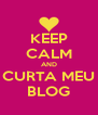 KEEP CALM AND CURTA MEU BLOG - Personalised Poster A4 size