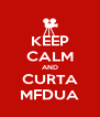 KEEP CALM AND CURTA MFDUA - Personalised Poster A4 size