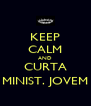 KEEP CALM AND CURTA MINIST. JOVEM - Personalised Poster A4 size
